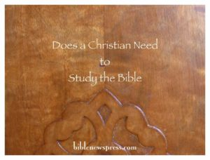 Does a Christian Need to Study the Bible