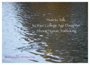 How to Talk to Your College Age Daughter About Human Trafficking