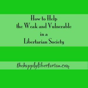 How to Help the Weak and Vulnerable in a Libertarian Society