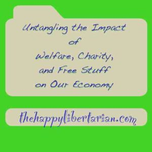 untangling-the-impact-of-welfare-charity-and-free-stuff-on-our-economy