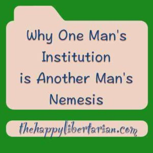 why-one-mans-institution-is-another-mans-nemesis