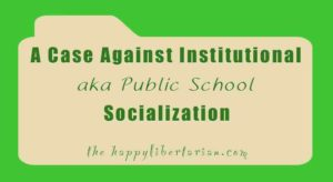 a-case-against-institutional-aka-public-school-socialization