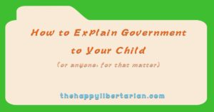 How to Explain Government to Your Child (or anyone, for that matter)
